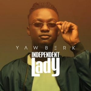 Yaw Berk_ Independent Lady [prod. Samsney]