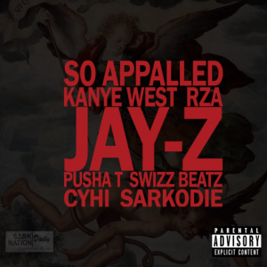 Kanye West- So Appalled ft Sarkodie x Jay Z x Pusha T x RZA x Cyhi x Swizz Beatz