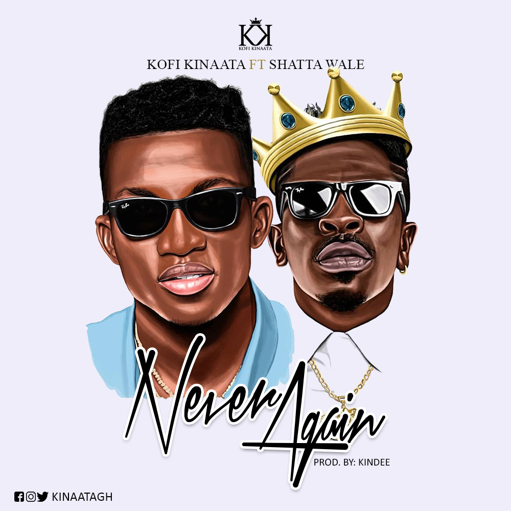 Kofi Kinaata – Never Again ft Shatta Wale (Prod. By KinDee)