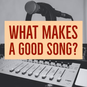 What Makes A Good Song?