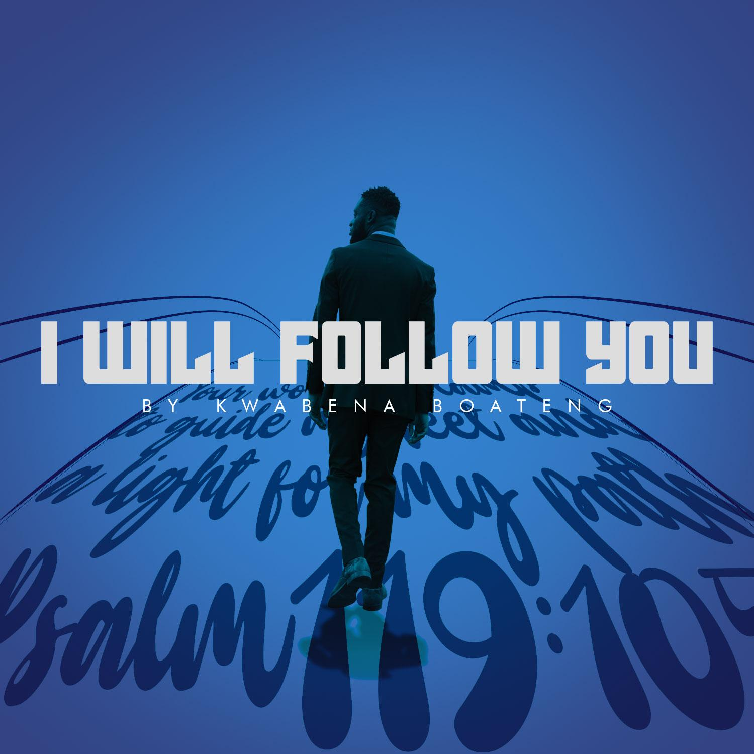 """I Will Follow You"" By Gospel Singer Kwabena Boateng – Out Now"